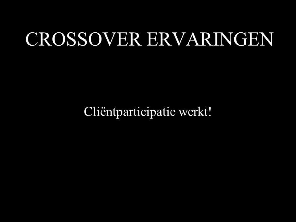 CROSSOVER ERVARINGEN Cliëntparticipatie werkt!