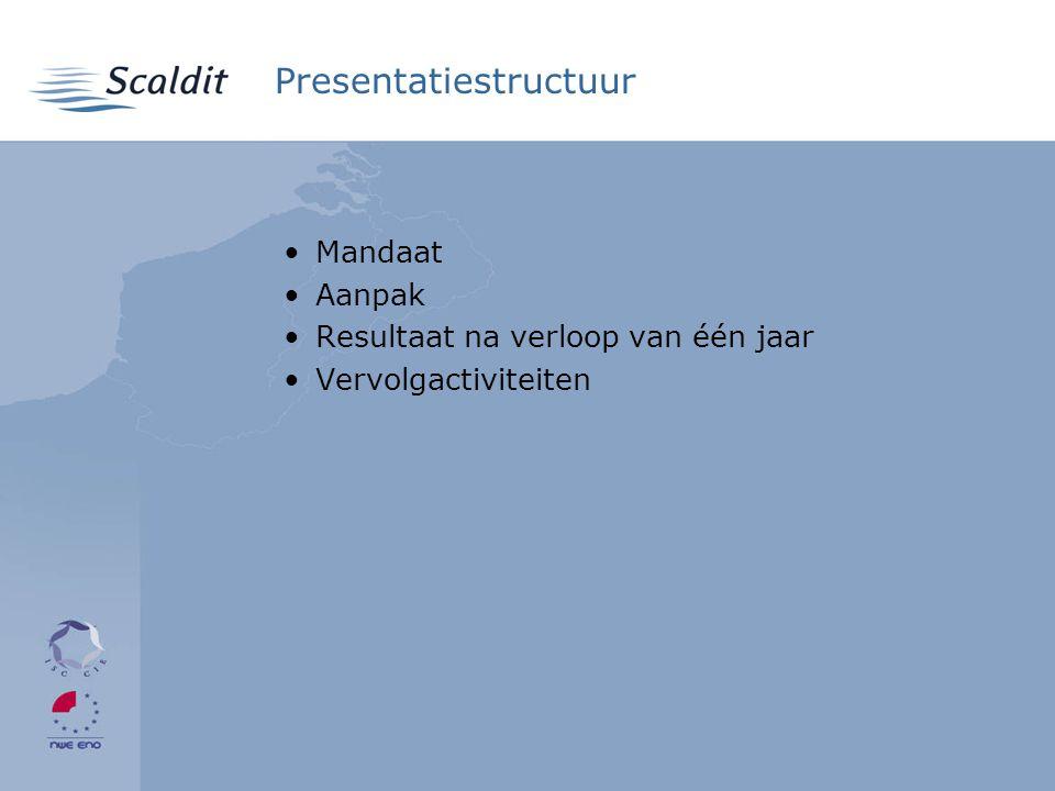 Presentatiestructuur •Mandaat •Aanpak •Resultaat na verloop van één jaar •Vervolgactiviteiten