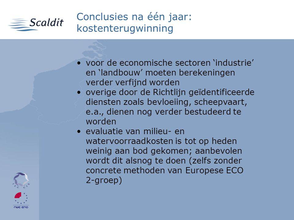 •voor de economische sectoren 'industrie' en 'landbouw' moeten berekeningen verder verfijnd worden •overige door de Richtlijn geïdentificeerde diensten zoals bevloeiing, scheepvaart, e.a., dienen nog verder bestudeerd te worden •evaluatie van milieu- en watervoorraadkosten is tot op heden weinig aan bod gekomen; aanbevolen wordt dit alsnog te doen (zelfs zonder concrete methoden van Europese ECO 2-groep) Conclusies na één jaar: kostenterugwinning