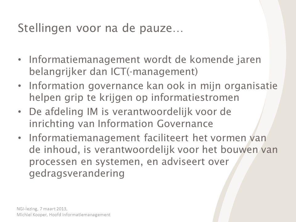 NGI-lezing, 7 maart 2013, Michiel Kooper, Hoofd Informatiemanagement Stellingen voor na de pauze… • Informatiemanagement wordt de komende jaren belang