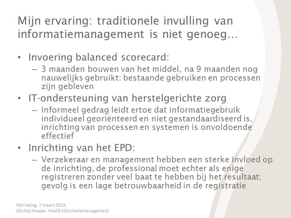 NGI-lezing, 7 maart 2013, Michiel Kooper, Hoofd Informatiemanagement Mijn ervaring: traditionele invulling van informatiemanagement is niet genoeg… •