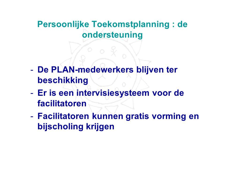 Persoonlijke Toekomstplanning : concreet stap 5 : opvolging -Proces op lange termijn -PTP stopt niet bij het uitschrijven van een actieplan -Steungroe