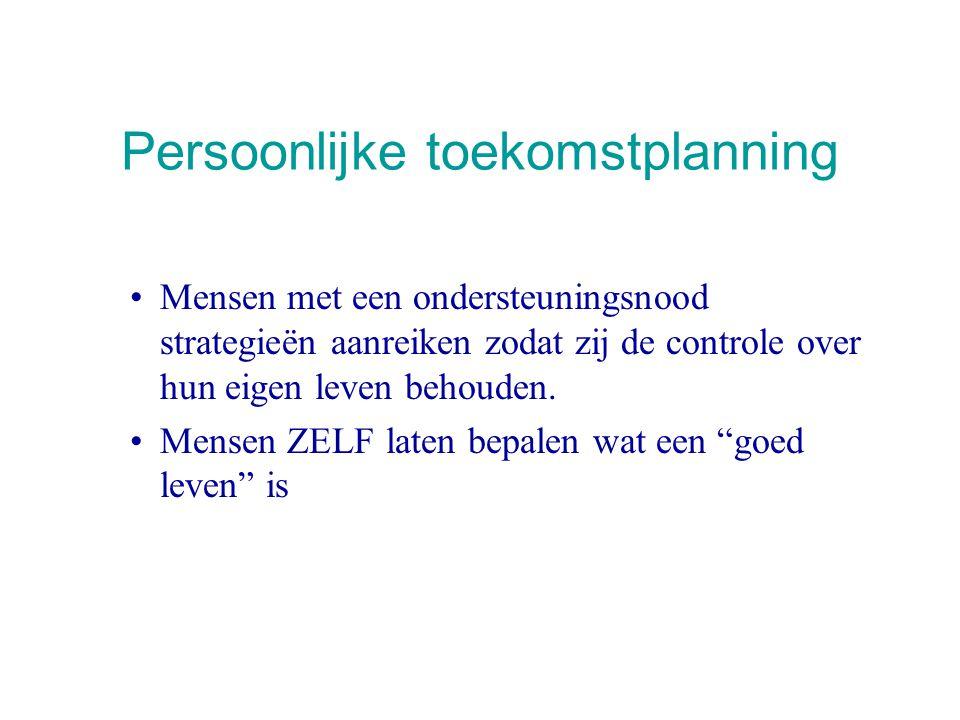 Persoonlijke Toekomstplanning : concreet •5 stappen : -Opstartfase -Het persoonlijk profiel -Persoonlijke toekomstvisie -Persoonlijke toekomstplanning -Opvolging