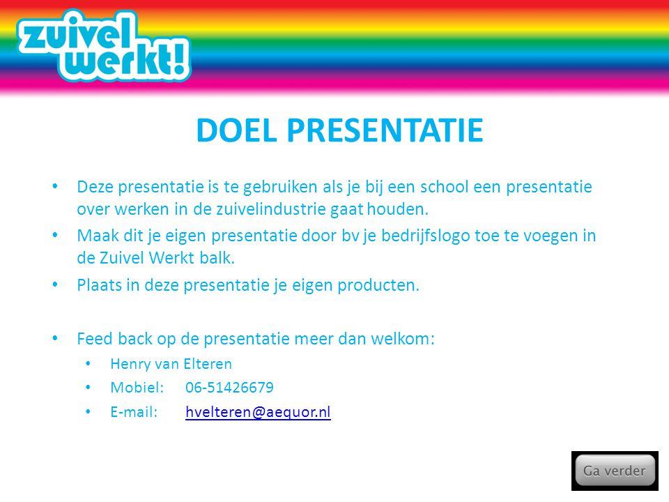 DOEL PRESENTATIE • Deze presentatie is te gebruiken als je bij een school een presentatie over werken in de zuivelindustrie gaat houden. • Maak dit je