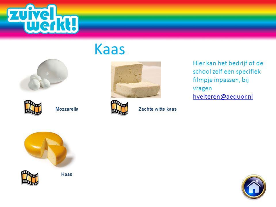 Kaas MozzarellaZachte witte kaas Kaas Hier kan het bedrijf of de school zelf een specifiek filmpje inpassen, bij vragen hvelteren@aequor.nl hvelteren@