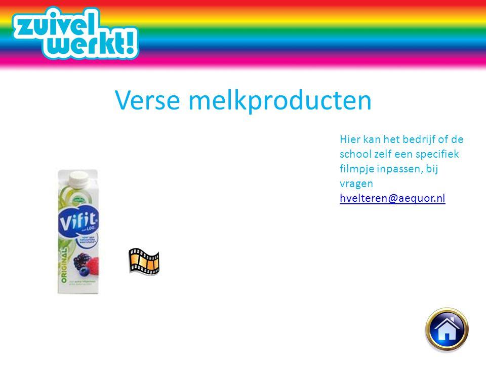 Verse melkproducten Hier kan het bedrijf of de school zelf een specifiek filmpje inpassen, bij vragen hvelteren@aequor.nl hvelteren@aequor.nl