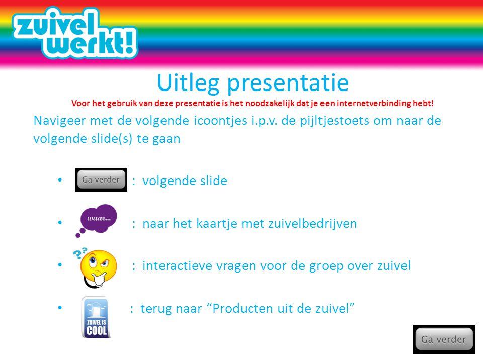 Uitleg presentatie Voor het gebruik van deze presentatie is het noodzakelijk dat je een internetverbinding hebt! Navigeer met de volgende icoontjes i.