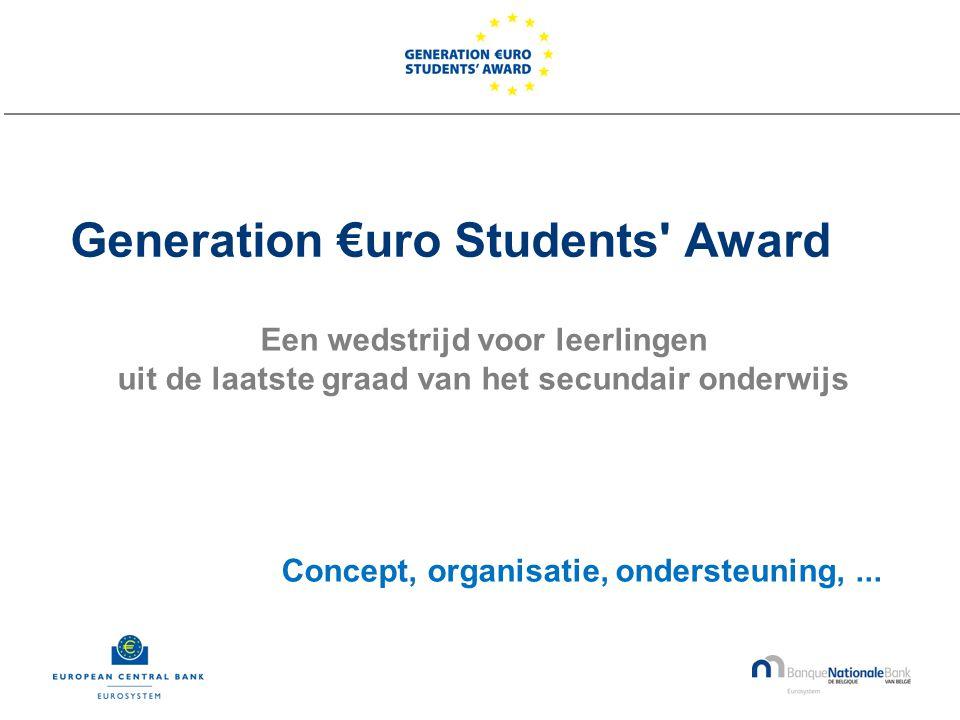 Generation €uro Students Award Een wedstrijd voor leerlingen uit de laatste graad van het secundair onderwijs Concept, organisatie, ondersteuning,...