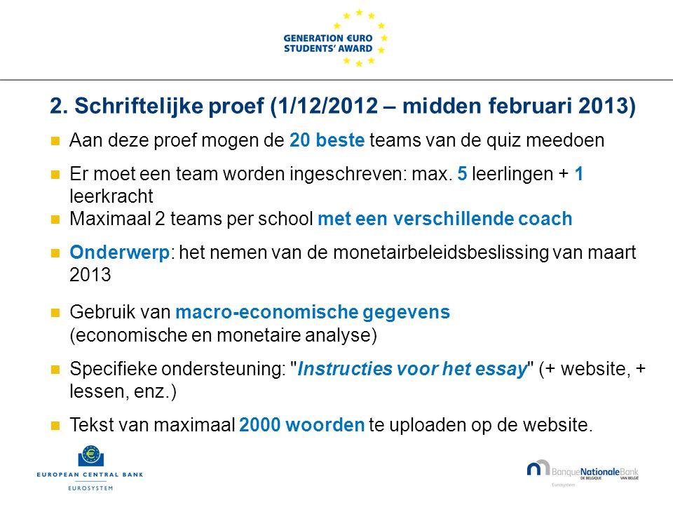 2. Schriftelijke proef (1/12/2012 – midden februari 2013)  Aan deze proef mogen de 20 beste teams van de quiz meedoen  Er moet een team worden inges