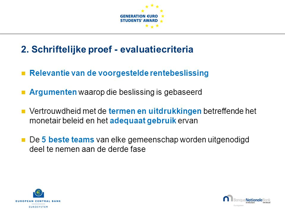 2. Schriftelijke proef - evaluatiecriteria  Relevantie van de voorgestelde rentebeslissing  Argumenten waarop die beslissing is gebaseerd  Vertrouw