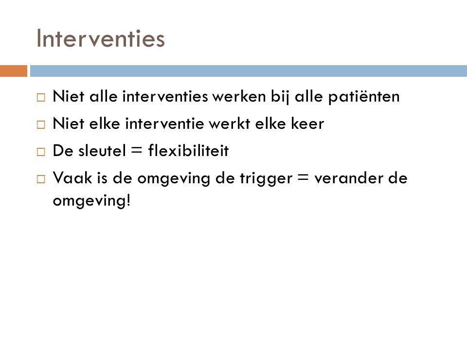 Interventies  Niet alle interventies werken bij alle patiënten  Niet elke interventie werkt elke keer  De sleutel = flexibiliteit  Vaak is de omge