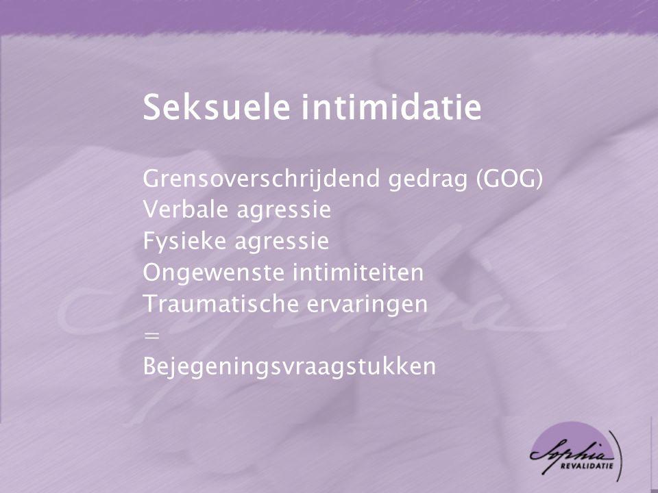 Seksuele intimidatie Grensoverschrijdend gedrag (GOG) Verbale agressie Fysieke agressie Ongewenste intimiteiten Traumatische ervaringen = Bejegeningsv
