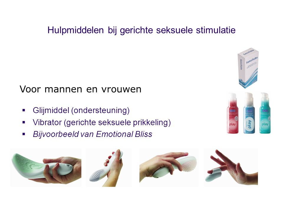 Hulpmiddelen bij gerichte seksuele stimulatie  Glijmiddel (ondersteuning)  Vibrator (gerichte seksuele prikkeling)  Bijvoorbeeld van Emotional Blis
