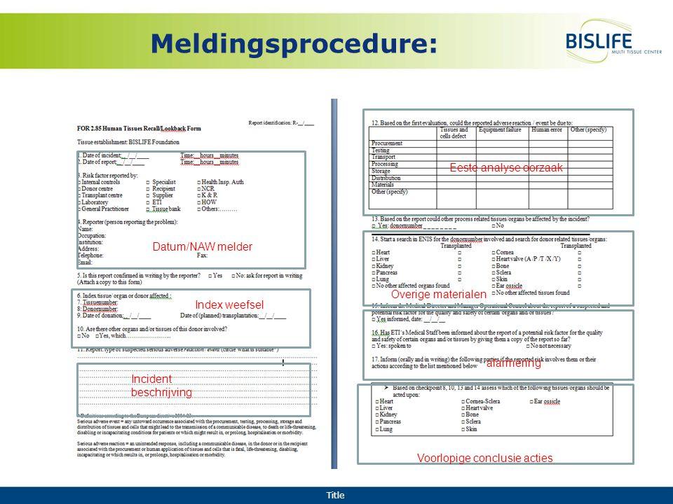 Title Meldingsprocedure: Datum/NAW melder Index weefsel Incident beschrijving Eeste analyse oorzaak Overige materialen alarmering Voorlopige conclusie