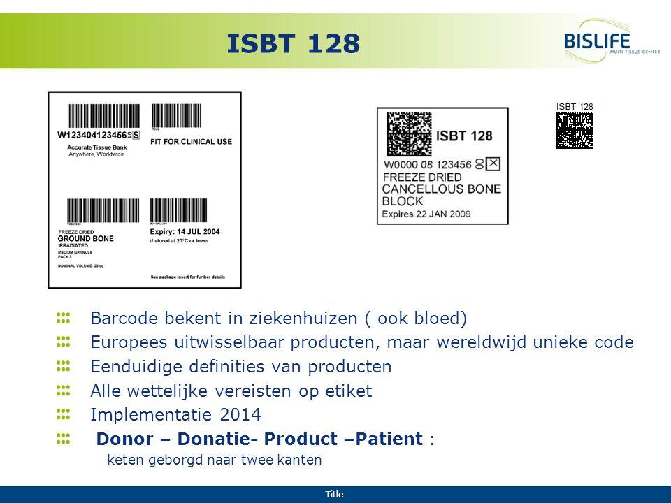 Title ISBT 128 Barcode bekent in ziekenhuizen ( ook bloed) Europees uitwisselbaar producten, maar wereldwijd unieke code Eenduidige definities van pro