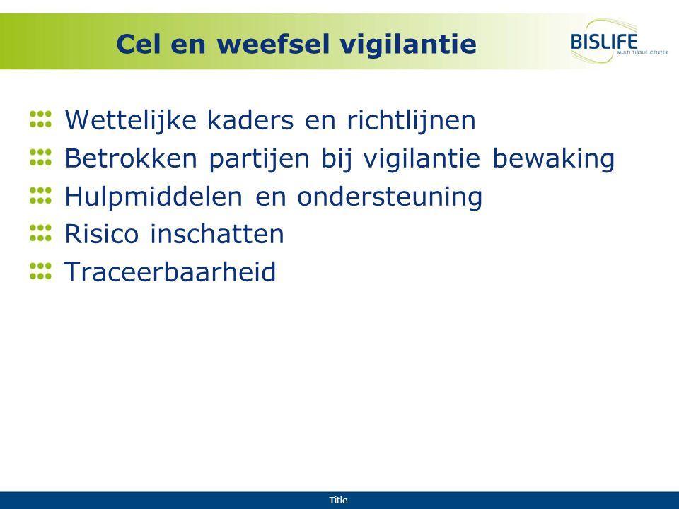 Title Cel en weefsel vigilantie Wettelijke kaders en richtlijnen Betrokken partijen bij vigilantie bewaking Hulpmiddelen en ondersteuning Risico insch