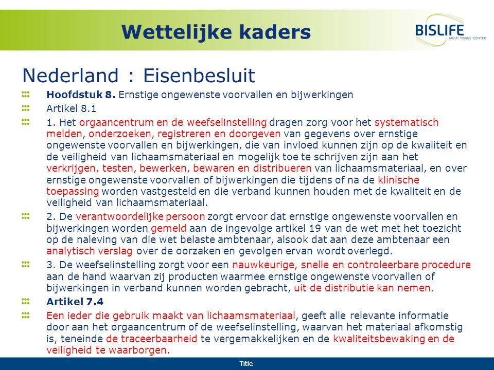 Title Wettelijke kaders Nederland : Eisenbesluit Hoofdstuk 8. Ernstige ongewenste voorvallen en bijwerkingen Artikel 8.1 1. Het orgaancentrum en de we
