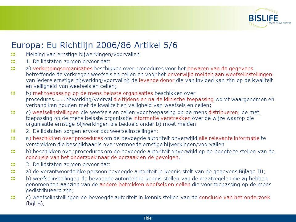 Title Europa: Eu Richtlijn 2006/86 Artikel 5/6 Melding van ernstige bijwerkingen/voorvallen 1. De lidstaten zorgen ervoor dat: a) verkrijgingsorganisa