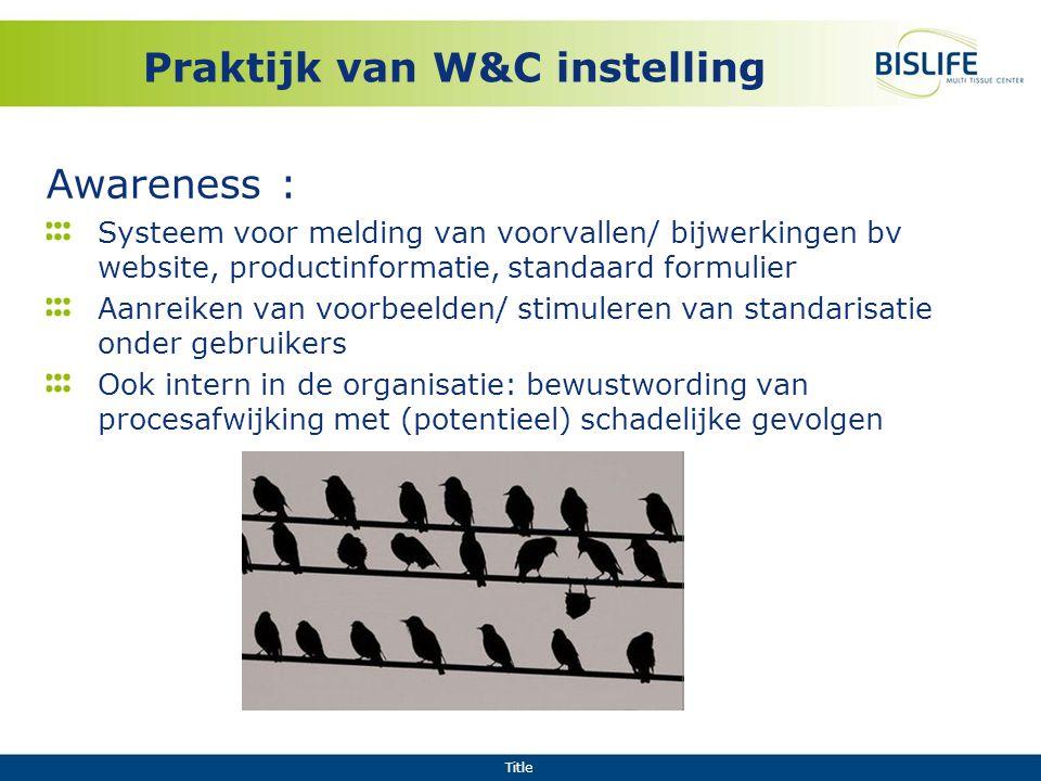 Title Praktijk van W&C instelling Awareness : Systeem voor melding van voorvallen/ bijwerkingen bv website, productinformatie, standaard formulier Aan