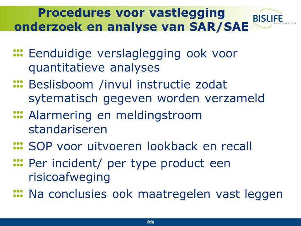 Title Procedures voor vastlegging onderzoek en analyse van SAR/SAE Eenduidige verslaglegging ook voor quantitatieve analyses Beslisboom /invul instruc