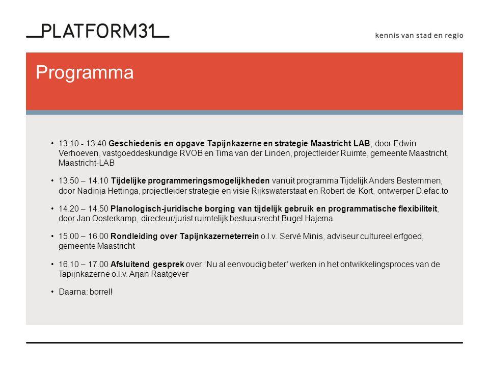 Programma •13.10 - 13.40 Geschiedenis en opgave Tapijnkazerne en strategie Maastricht LAB, door Edwin Verhoeven, vastgoeddeskundige RVOB en Tima van d