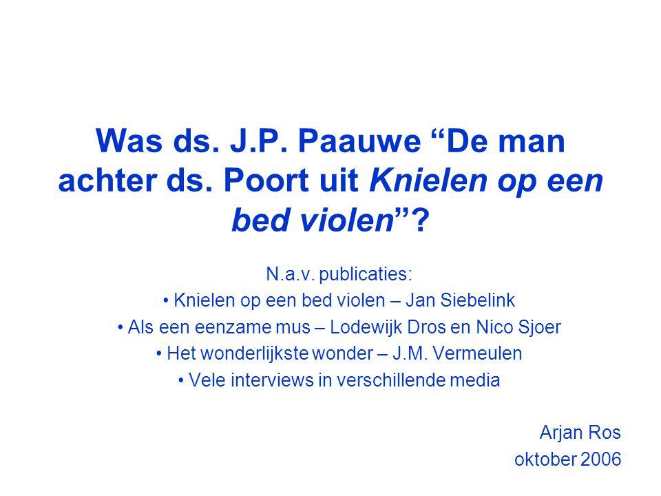 Was ds.J.P. Paauwe De man achter ds. Poort uit Knielen op een bed violen .