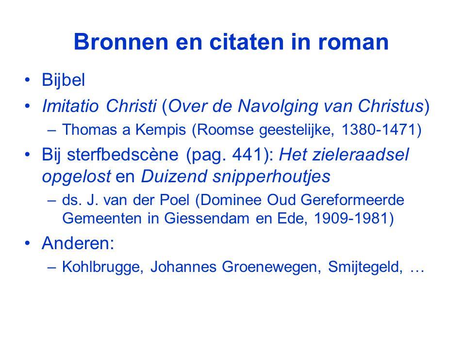 Bronnen en citaten in roman •Bijbel •Imitatio Christi (Over de Navolging van Christus) –Thomas a Kempis (Roomse geestelijke, 1380-1471) •Bij sterfbedscène (pag.