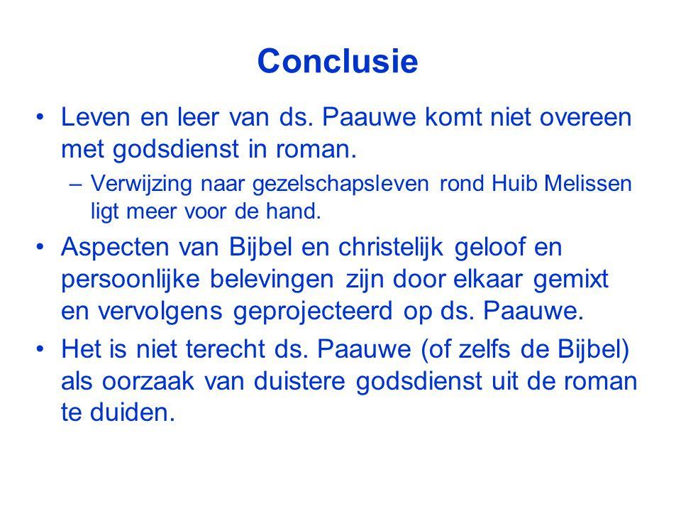 Conclusie •Leven en leer van ds.Paauwe komt niet overeen met godsdienst in roman.