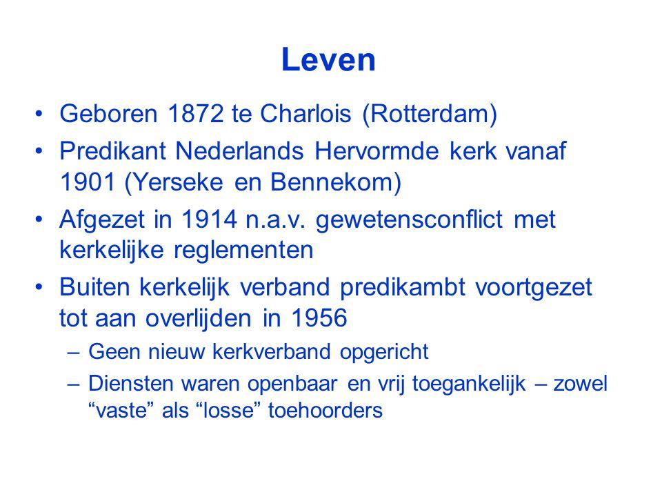 Leven •Geboren 1872 te Charlois (Rotterdam) •Predikant Nederlands Hervormde kerk vanaf 1901 (Yerseke en Bennekom) •Afgezet in 1914 n.a.v.