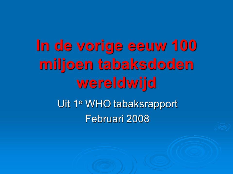 In de vorige eeuw 100 miljoen tabaksdoden wereldwijd Uit 1 e WHO tabaksrapport Februari 2008