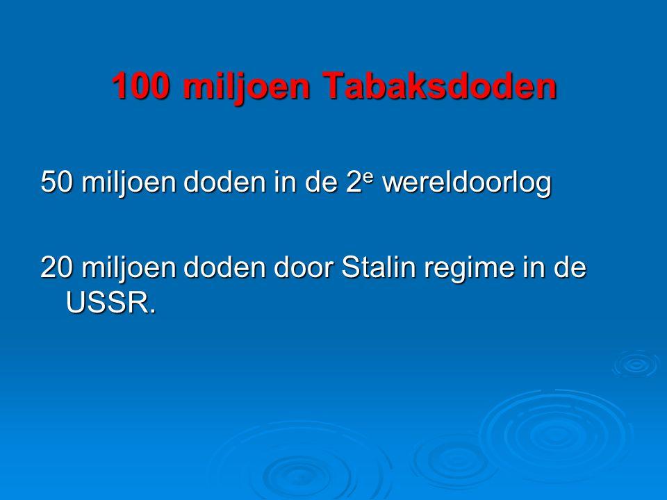 100 miljoen Tabaksdoden 50 miljoen doden in de 2 e wereldoorlog 20 miljoen doden door Stalin regime in de USSR.