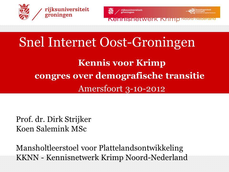 Snel Internet Oost-Groningen Kennis voor Krimp congres over demografische transitie Amersfoort 3-10-2012 Prof. dr. Dirk Strijker Koen Salemink MSc Man