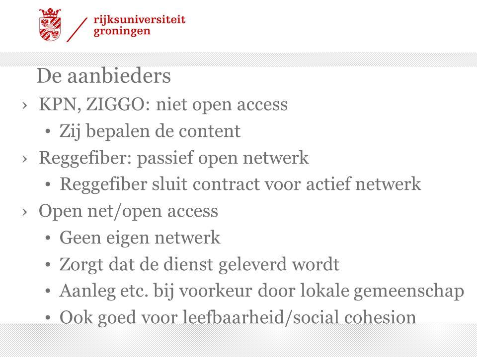 De aanbieders ›KPN, ZIGGO: niet open access • Zij bepalen de content ›Reggefiber: passief open netwerk • Reggefiber sluit contract voor actief netwerk