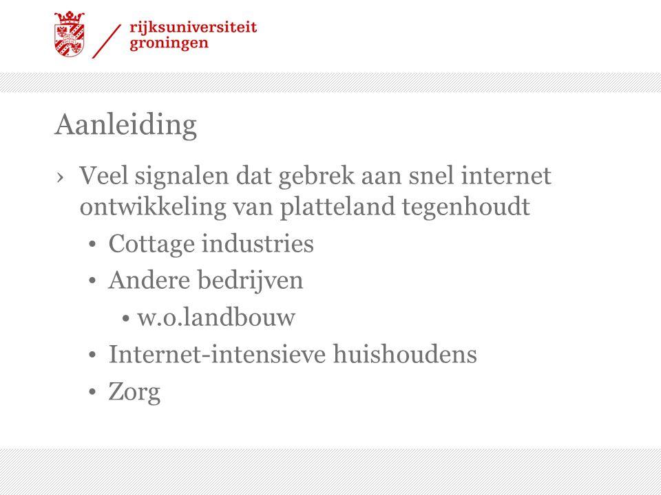 Aanleiding ›Veel signalen dat gebrek aan snel internet ontwikkeling van platteland tegenhoudt • Cottage industries • Andere bedrijven •w.o.landbouw • Internet-intensieve huishoudens • Zorg