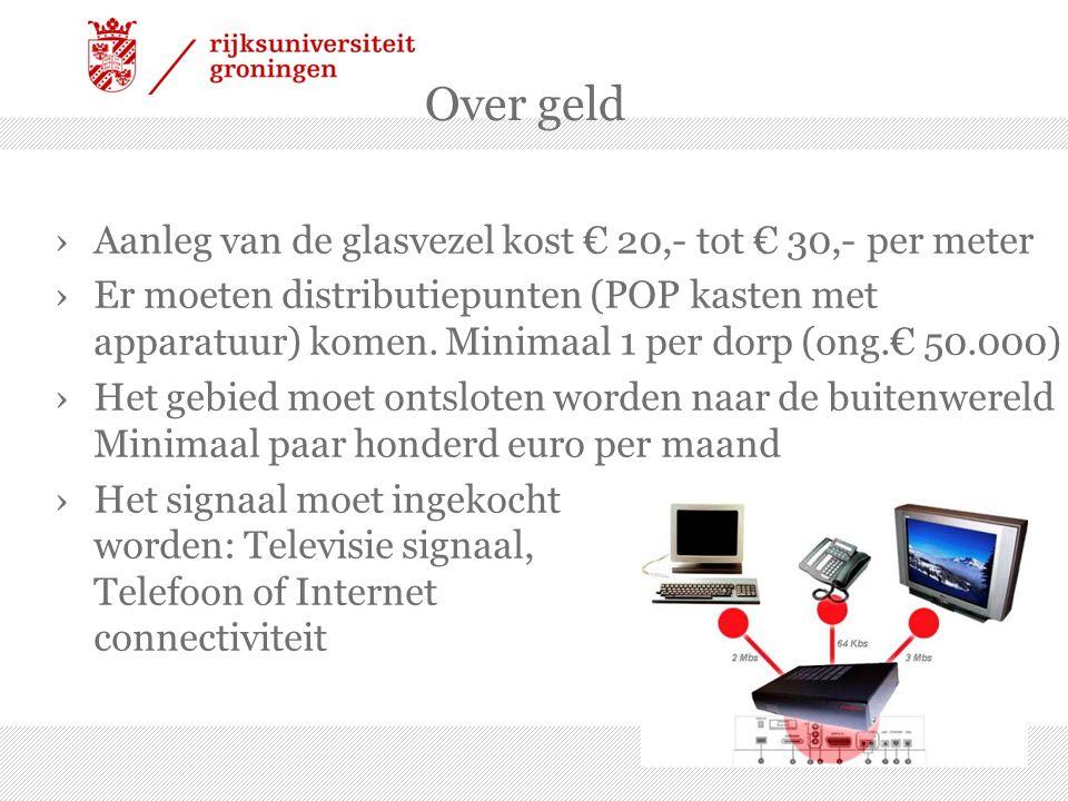 Over geld ›Aanleg van de glasvezel kost € 20,- tot € 30,- per meter ›Er moeten distributiepunten (POP kasten met apparatuur) komen.
