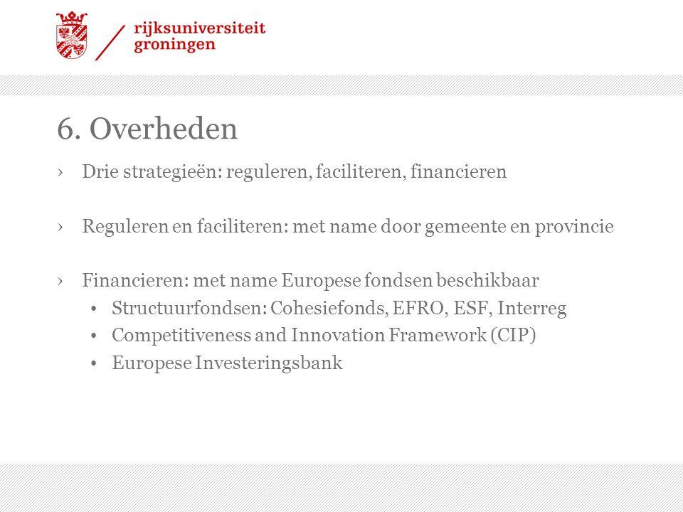 6. Overheden ›Drie strategieën: reguleren, faciliteren, financieren ›Reguleren en faciliteren: met name door gemeente en provincie ›Financieren: met n