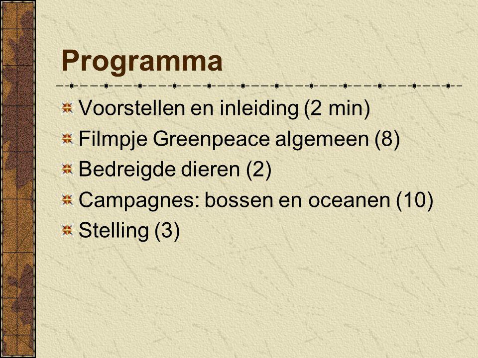 Programma Voorstellen en inleiding (2 min) Filmpje Greenpeace algemeen (8) Bedreigde dieren (2) Campagnes: bossen en oceanen (10) Stelling (3)
