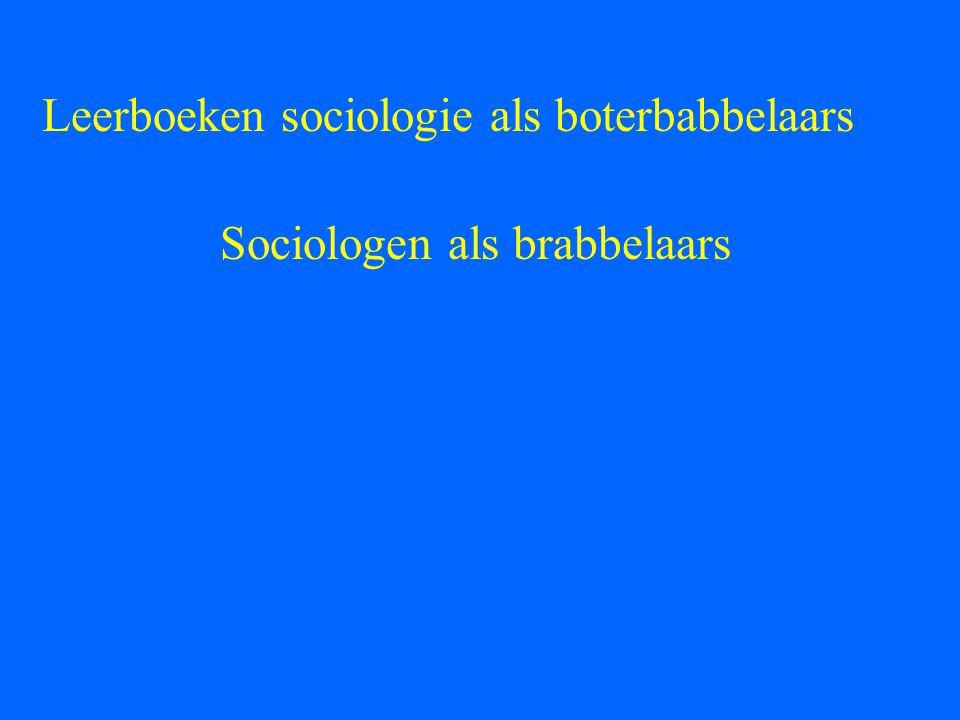 Leerboeken sociologie als boterbabbelaars Sociologen als brabbelaars: Autosociologen Verkeersociologen Sportsociologen Mediasociologen