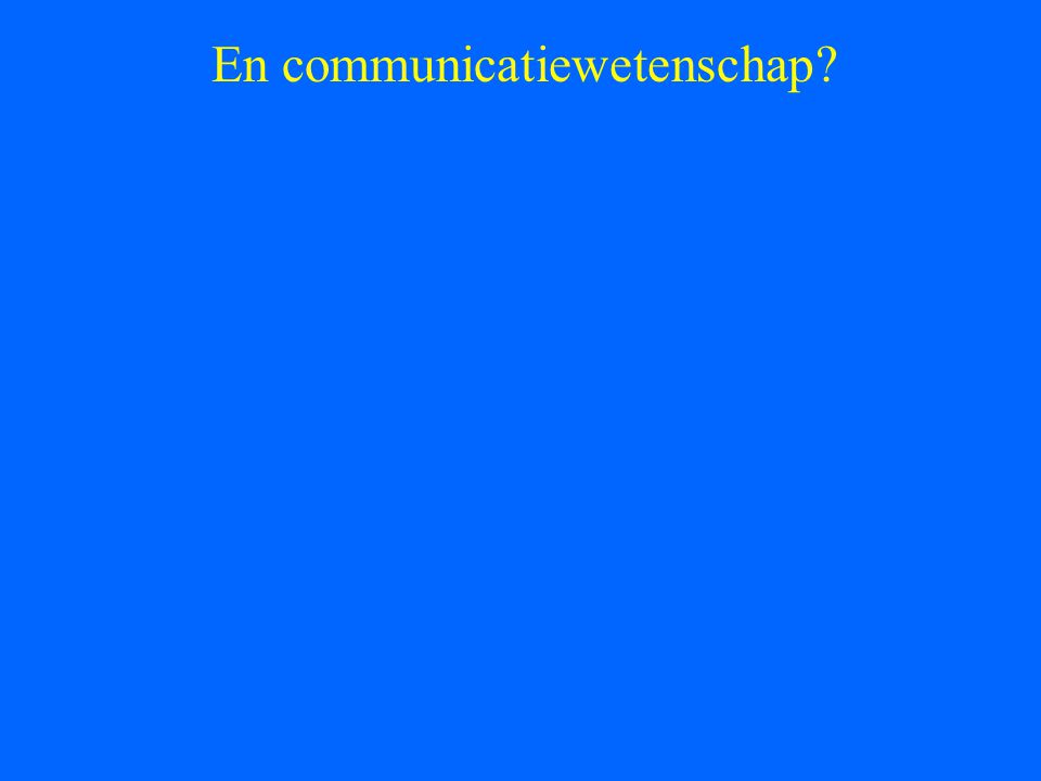 En communicatiewetenschap?