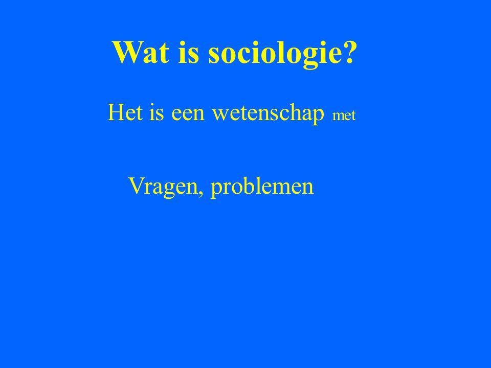 Wat is sociologie? Het is een wetenschap met Vragen, problemen en Uitspraken, hypothesen, theorieën