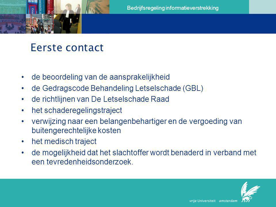 Bedrijfsregeling informatieverstrekking Eerste contact •de beoordeling van de aansprakelijkheid •de Gedragscode Behandeling Letselschade (GBL) •de ric