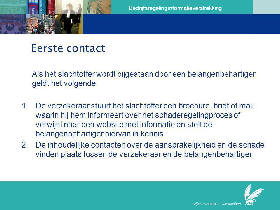Bedrijfsregeling informatieverstrekking Eerste contact Als het slachtoffer wordt bijgestaan door een belangenbehartiger geldt het volgende. 1.De verze