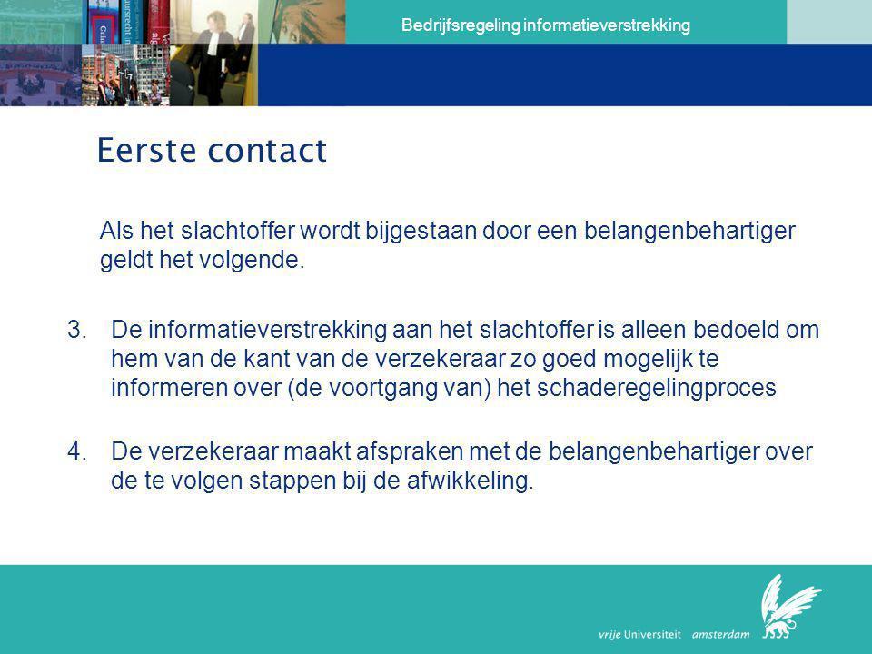 Bedrijfsregeling informatieverstrekking Eerste contact Als het slachtoffer wordt bijgestaan door een belangenbehartiger geldt het volgende. 3.De infor