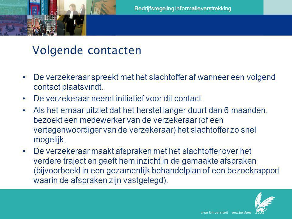 Bedrijfsregeling informatieverstrekking Volgende contacten •De verzekeraar spreekt met het slachtoffer af wanneer een volgend contact plaatsvindt. •De