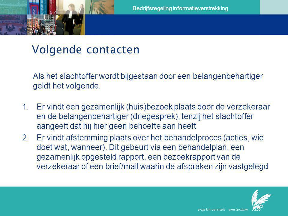 Bedrijfsregeling informatieverstrekking Volgende contacten Als het slachtoffer wordt bijgestaan door een belangenbehartiger geldt het volgende. 1.Er v
