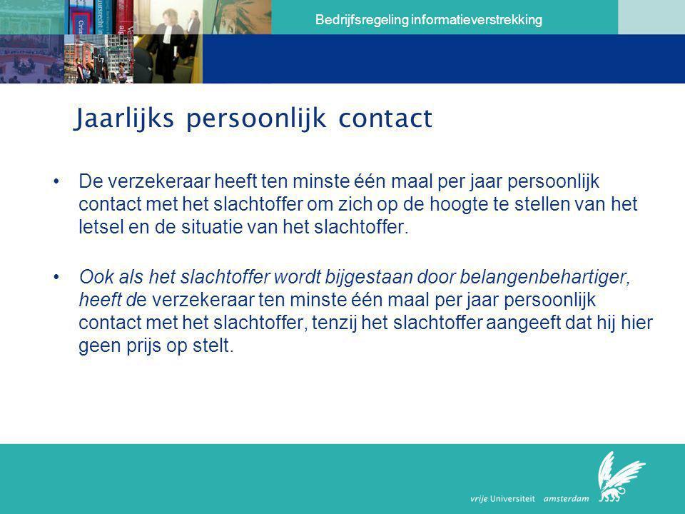Bedrijfsregeling informatieverstrekking Jaarlijks persoonlijk contact •De verzekeraar heeft ten minste één maal per jaar persoonlijk contact met het s