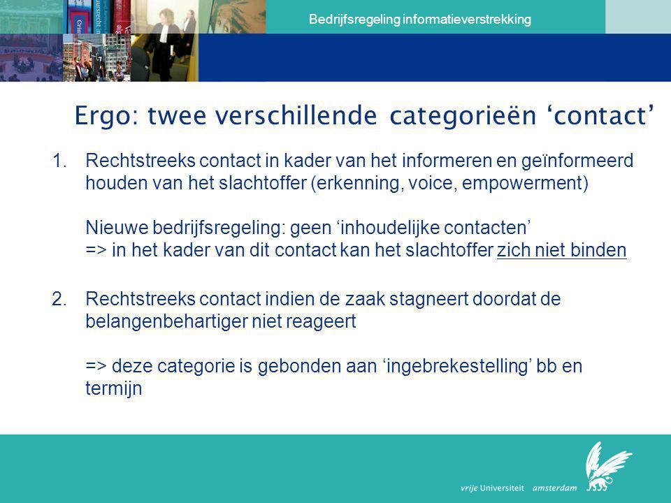 Bedrijfsregeling informatieverstrekking Ergo: twee verschillende categorieën 'contact' 1. Rechtstreeks contact in kader van het informeren en geïnform