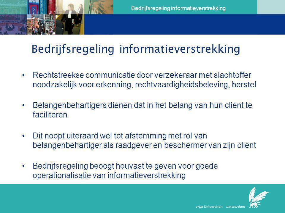 Bedrijfsregeling informatieverstrekking •Rechtstreekse communicatie door verzekeraar met slachtoffer noodzakelijk voor erkenning, rechtvaardigheidsbel