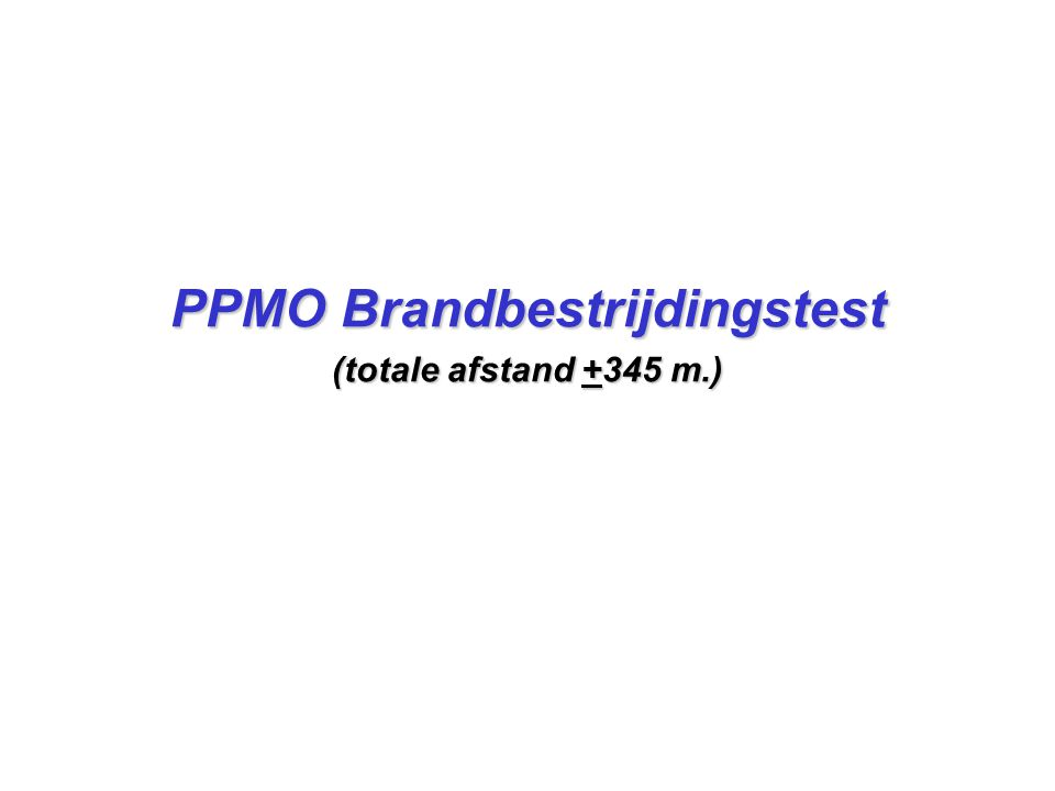 PPMO Brandbestrijdingstest (totale afstand +345 m.)