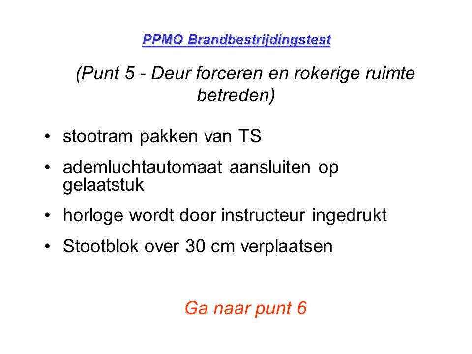 PPMO Brandbestrijdingstest (Punt 5 - Deur forceren en rokerige ruimte betreden) •stootram pakken van TS •ademluchtautomaat aansluiten op gelaatstuk •h